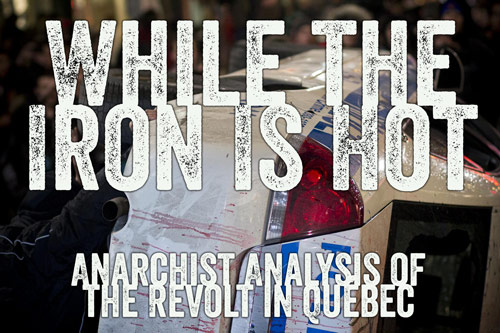 While The Iron Is Hot Anarchist Analysis Of The Revolt In Quebec