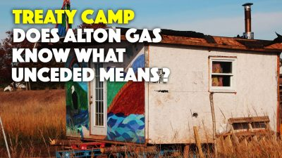 Treaty Camp : Alton Gas sait-elle ce que 'non-cédé' signifie?