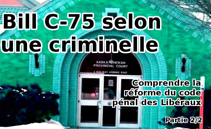 Bill C-75 selon une criminelle: Comprendre la réforme du code pénal des Libéraux (2ème partie)